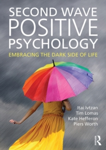 Second Wave Positive Psychology : Embracing the Dark Side of Life, PDF eBook