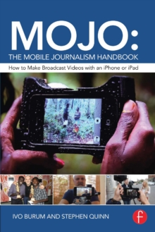 MOJO: The Mobile Journalism Handbook : How to Make Broadcast Videos with an iPhone or iPad, EPUB eBook