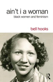 Ain't I a Woman : Black Women and Feminism, EPUB eBook