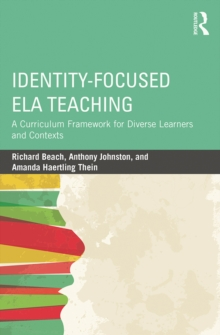 Identity-Focused ELA Teaching : A Curriculum Framework for Diverse Learners and Contexts, PDF eBook