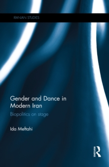 Gender and Dance in Modern Iran : Biopolitics on stage, EPUB eBook