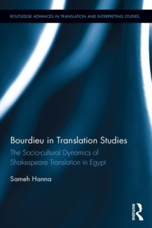 Bourdieu in Translation Studies : The Socio-cultural Dynamics of Shakespeare Translation in Egypt, EPUB eBook