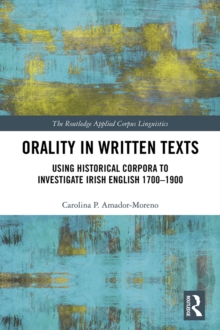 Orality in Written Texts : Using Historical Corpora to Investigate Irish English 1700-1900, EPUB eBook