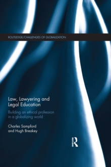 Law, Lawyering and Legal Education : Building an Ethical Profession in a Globalizing World, PDF eBook