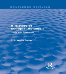A History of Ethiopia: Volume I (Routledge Revivals) : Nubia and Abyssinia, PDF eBook