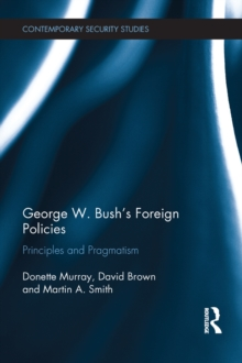 George W. Bush's Foreign Policies : Principles and Pragmatism, PDF eBook