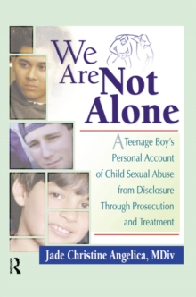 We Are Not Alone : A Teenage Boy's Personal Account of Child Sexual Abuse from Disclosure Through Prosecution and Treat, PDF eBook