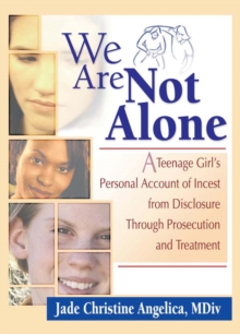 We Are Not Alone : A Teenage Girl's Personal Account of Incest from Disclosure Through Prosecution and Treatment, EPUB eBook