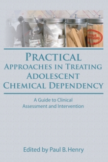 Practical Approaches in Treating Adolescent Chemical Dependency : A Guide to Clinical Assessment and Intervention, EPUB eBook