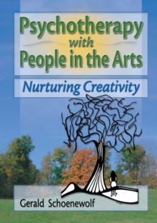 Psychotherapy with People in the Arts : Nurturing Creativity, PDF eBook