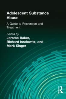 Adolescent Substance Abuse : A Guide to Prevention and Treatment, PDF eBook