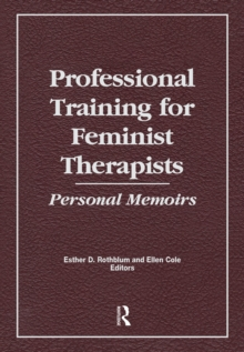 Professional Training for Feminist Therapists : Personal Memoirs, PDF eBook