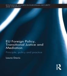 EU Foreign Policy, Transitional Justice and Mediation : Principle, Policy and Practice, PDF eBook