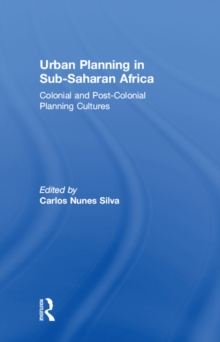 Urban Planning in Sub-Saharan Africa : Colonial and Post-Colonial Planning Cultures, EPUB eBook