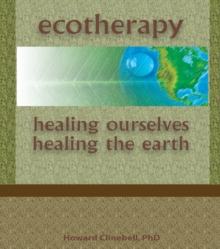 Ecotherapy : Healing Ourselves, Healing the Earth, EPUB eBook