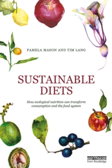 Sustainable Diets : How Ecological Nutrition Can Transform Consumption and the Food System, EPUB eBook