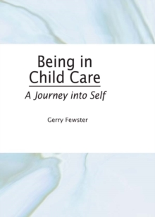Being in Child Care : A Journey Into Self, EPUB eBook