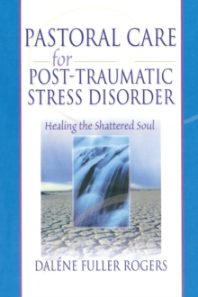 Pastoral Care for Post-Traumatic Stress Disorder : Healing the Shattered Soul, PDF eBook