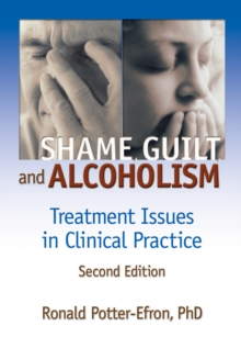 Shame, Guilt, and Alcoholism : Treatment Issues in Clinical Practice, Second Edition, PDF eBook