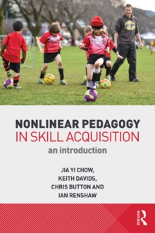 Nonlinear Pedagogy in Skill Acquisition : An Introduction, PDF eBook