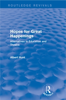 Hopes for Great Happenings (Routledge Revivals) : Alternatives in Education and Theatre, PDF eBook