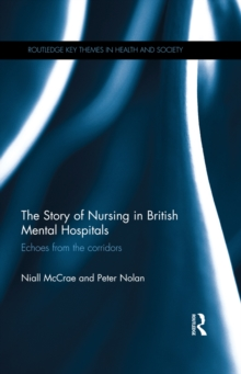 The Story of Nursing in British Mental Hospitals : Echoes from the Corridors, PDF eBook