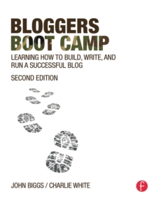 Bloggers Boot Camp : Learning How to Build, Write, and Run a Successful Blog, PDF eBook