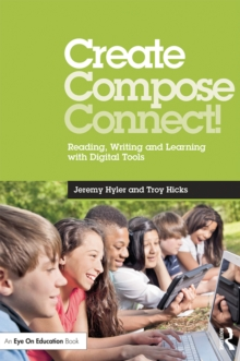 Create, Compose, Connect! : Reading, Writing, and Learning with Digital Tools, PDF eBook
