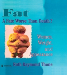 Fat - A Fate Worse Than Death? : Women, Weight, and Appearance, PDF eBook