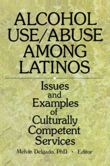 Alcohol Use/Abuse Among Latinos : Issues and Examples of Culturally Competent Services, EPUB eBook