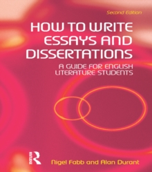 How to Write Essays and Dissertations : A Guide for English Literature Students, PDF eBook