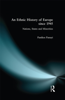 An Ethnic History of Europe since 1945 : Nations, States and Minorities, PDF eBook