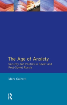 Age of Anxiety, The : Security and Politics in Soviet and Post-Soviet Russia, PDF eBook