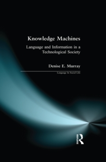 Knowledge Machines : Language and Information in a Technological Society, EPUB eBook