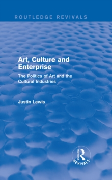 Art, Culture and Enterprise (Routledge Revivals) : The Politics of Art and the Cultural Industries, EPUB eBook
