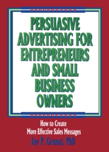 Persuasive Advertising for Entrepreneurs and Small Business Owners : How to Create More Effective Sales Messages, EPUB eBook