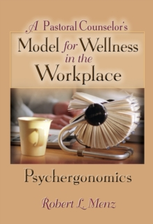 A Pastoral Counselor's Model for Wellness in the Workplace : Psychergonomics, EPUB eBook