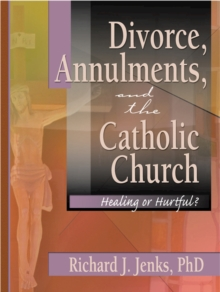 Divorce, Annulments, and the Catholic Church : Healing or Hurtful?, PDF eBook