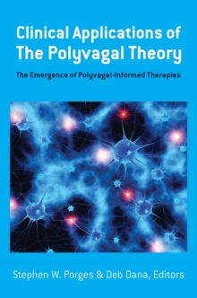 Clinical Applications of the Polyvagal Theory : The Emergence of Polyvagal-Informed Therapies, Hardback Book