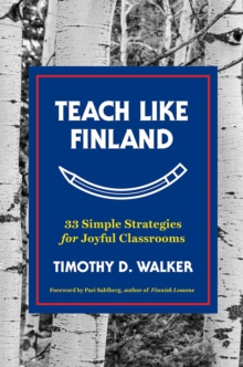 Teach Like Finland : 33 Simple Strategies for Joyful Classrooms, Hardback Book