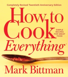 How to Cook Everything-Completely Revised Twentieth Anniversary Edition : Simple Recipes for Great Food, EPUB eBook