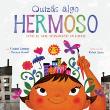 Quizas algo hermoso (Maybe Something Beautiful Spanish edition) : How Art Transformed a Neighborhood, EPUB eBook