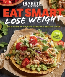 Diabetic Living Eat Smart, Lose Weight : Your Guide to Eat Right and Move More, Paperback Book