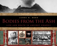 Bodies from the Ash : Life and Death in Ancient Pompeii, Paperback Book