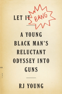 Let It Bang: A Young Black Man's Reluctant Odyssey Into Guns, Hardback Book