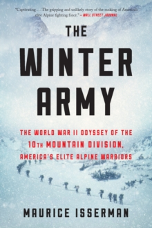 The Winter Army : The World War II Odyssey of the 10th Mountain Division, America's Elite Alpine Warriors, EPUB eBook
