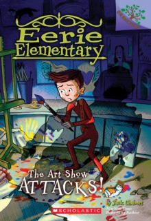 The Art Show Attacks!: A Branches Book (Eerie Elementary #9) : A Branches Book, Paperback Book