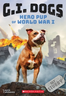 G.I. Dogs: Sergeant Stubby, Hero Pup of World War I (G.I. Dogs #2) : Hero Pup of World War I, Paperback Book