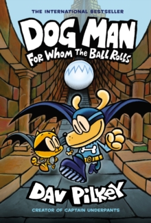 Dog Man 7: For Whom the Ball Rolls, Hardback Book