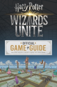 Wizards Unite: The Official Game Guide, Paperback / softback Book